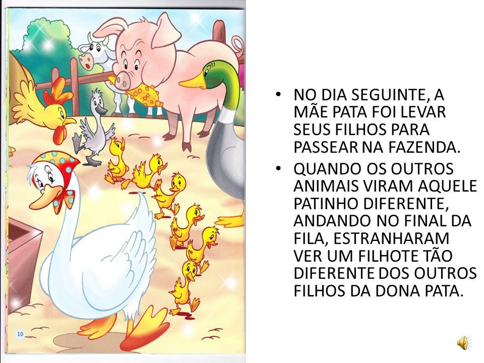 NO DIA SEGUINTE, A MÃE PATA FOI LEVAR SEUS FILHOS PARA PASSEAR NA FAZENDA.