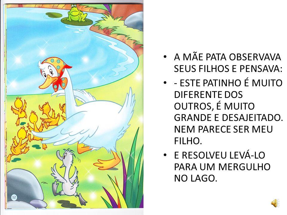 A MÃE PATA OBSERVAVA SEUS FILHOS E PENSAVA: