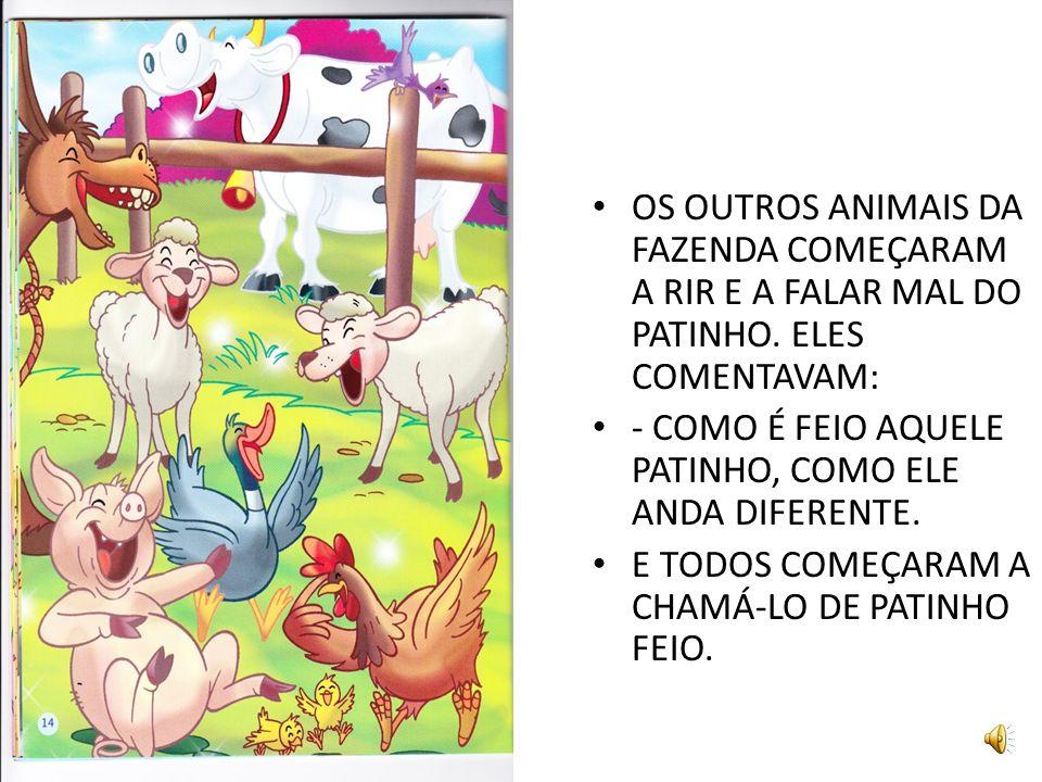 OS OUTROS ANIMAIS DA FAZENDA COMEÇARAM A RIR E A FALAR MAL DO PATINHO