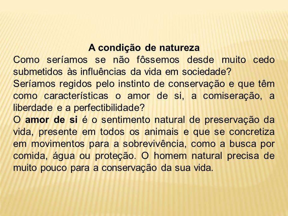 A condição de natureza Como seríamos se não fôssemos desde muito cedo submetidos às influências da vida em sociedade