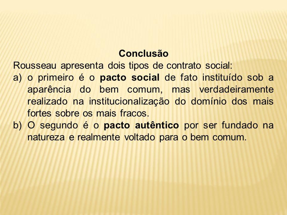 Conclusão Rousseau apresenta dois tipos de contrato social: