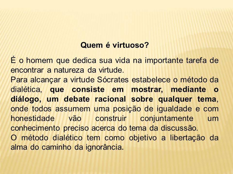 Quem é virtuoso É o homem que dedica sua vida na importante tarefa de encontrar a natureza da virtude.
