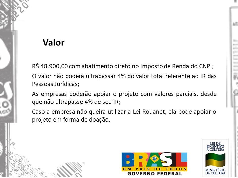 Valor R$ 48.900,00 com abatimento direto no Imposto de Renda do CNPJ;
