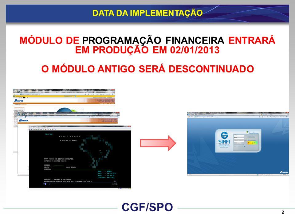 DATA DA IMPLEMENTAÇÃO MÓDULO DE PROGRAMAÇÃO FINANCEIRA ENTRARÁ EM PRODUÇÃO EM 02/01/2013. O MÓDULO ANTIGO SERÁ DESCONTINUADO.