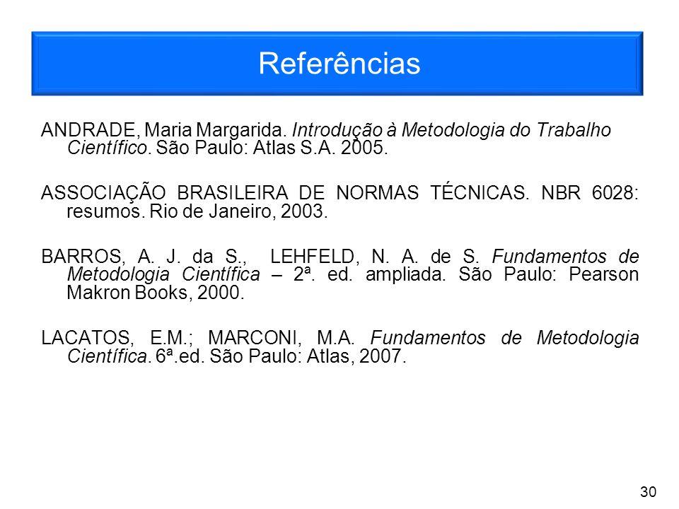 Referências ANDRADE, Maria Margarida. Introdução à Metodologia do Trabalho Científico. São Paulo: Atlas S.A. 2005.