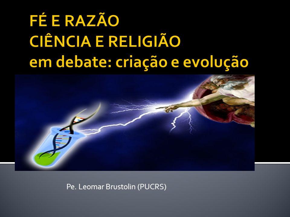 FÉ E RAZÃO CIÊNCIA E RELIGIÃO em debate: criação e evolução