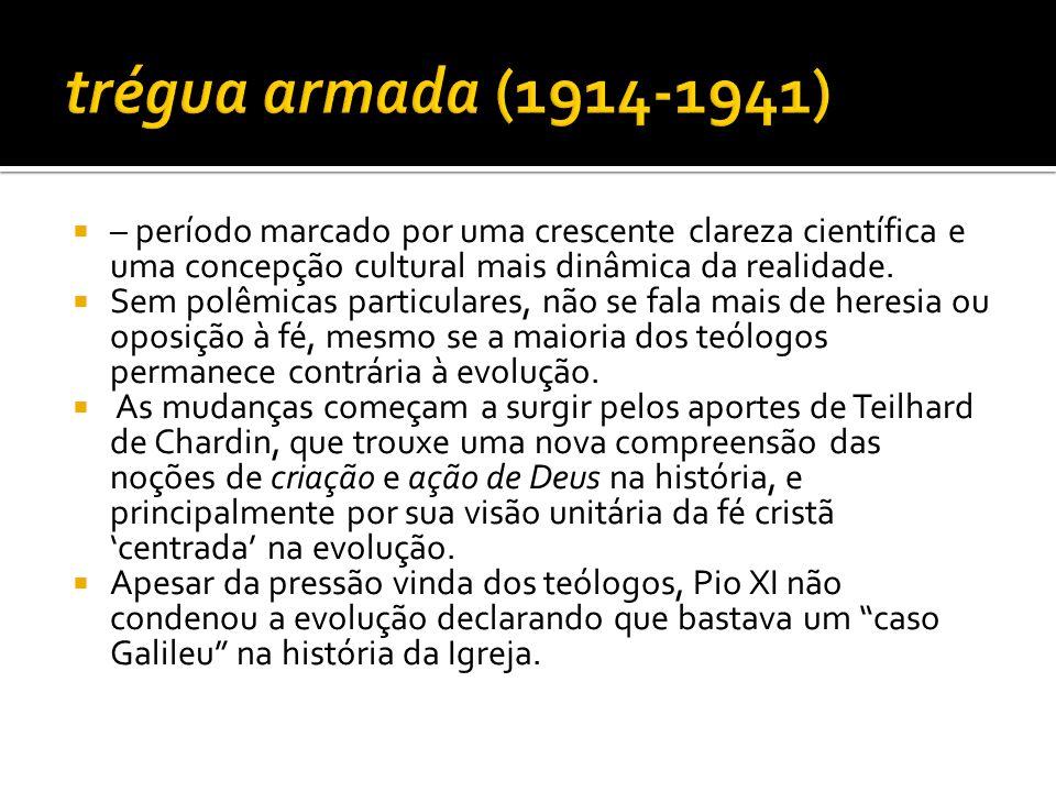 trégua armada (1914-1941) – período marcado por uma crescente clareza científica e uma concepção cultural mais dinâmica da realidade.