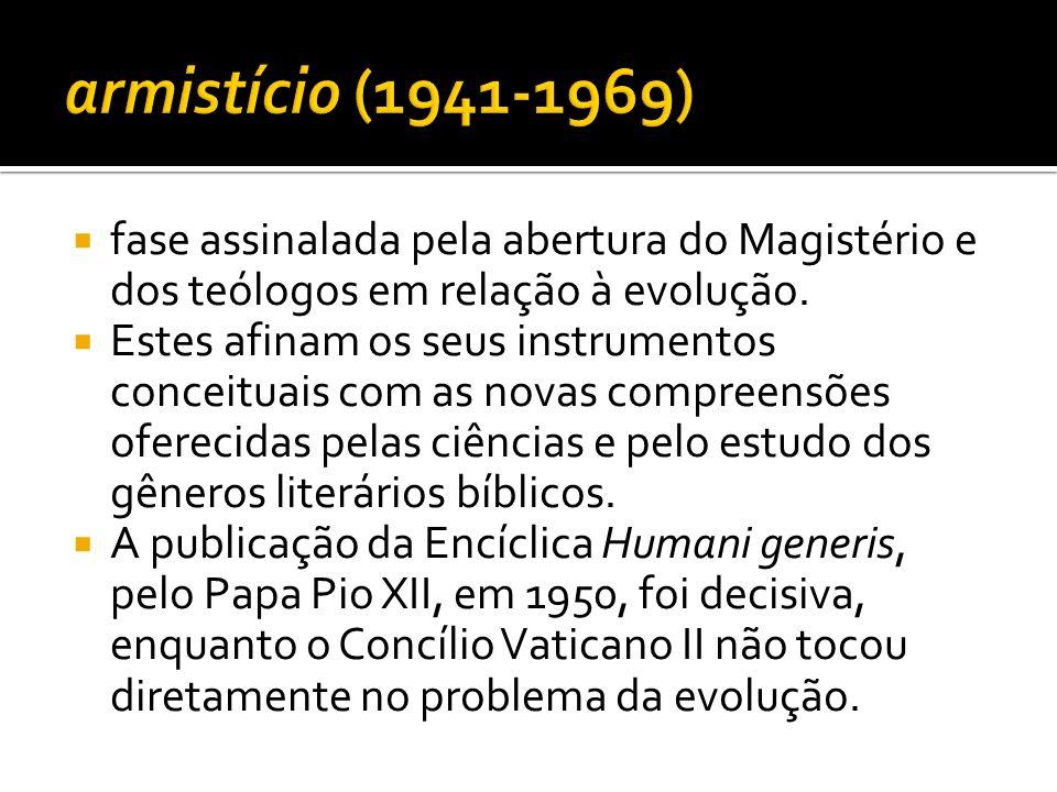 armistício (1941-1969) fase assinalada pela abertura do Magistério e dos teólogos em relação à evolução.
