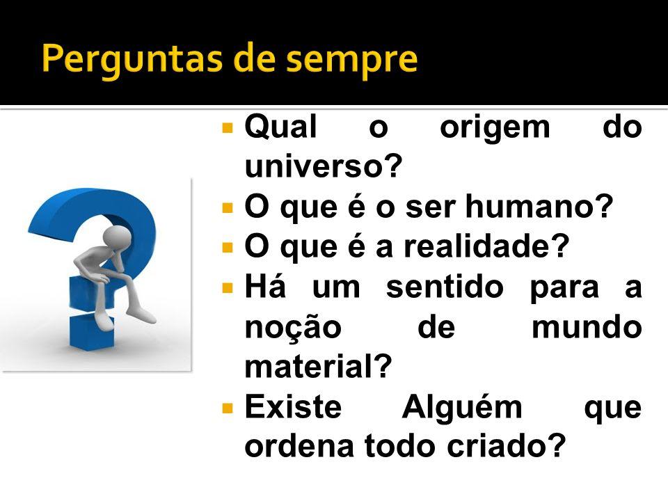 Perguntas de sempre Qual o origem do universo O que é o ser humano