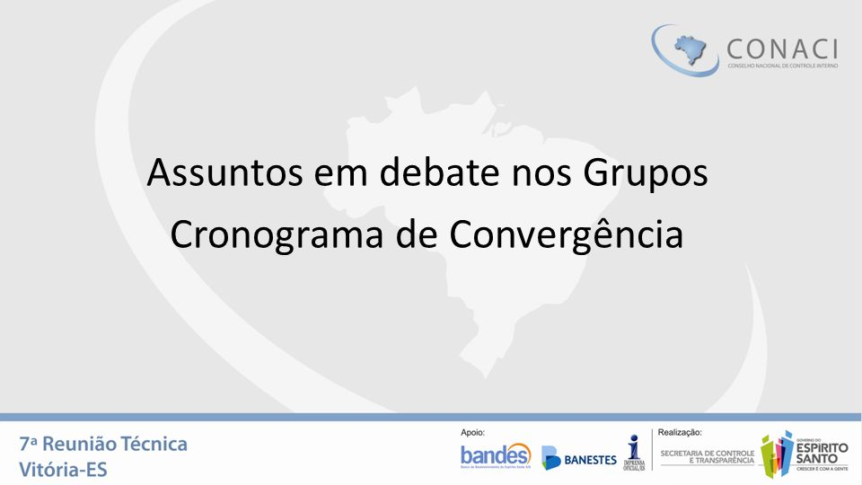 Assuntos em debate nos Grupos Cronograma de Convergência