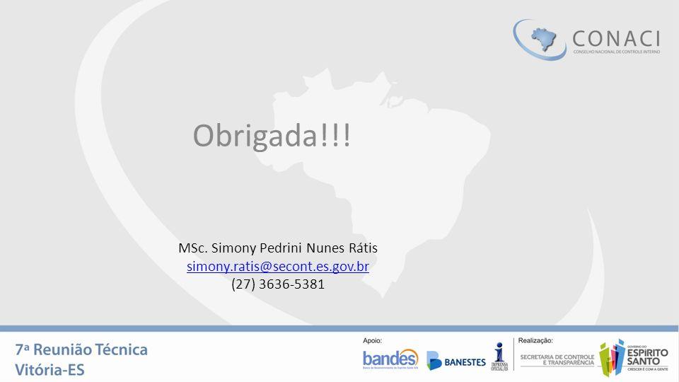 Obrigada!!! MSc. Simony Pedrini Nunes Rátis simony.ratis@secont.es.gov.br (27) 3636-5381
