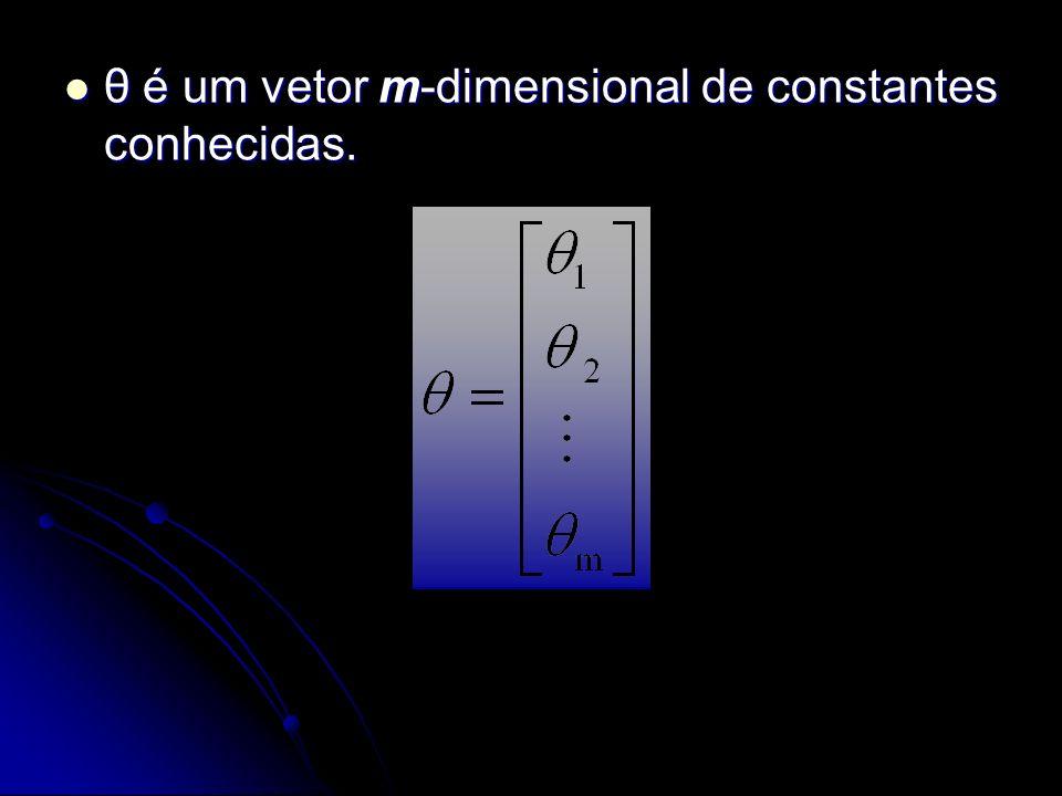 θ é um vetor m-dimensional de constantes conhecidas.