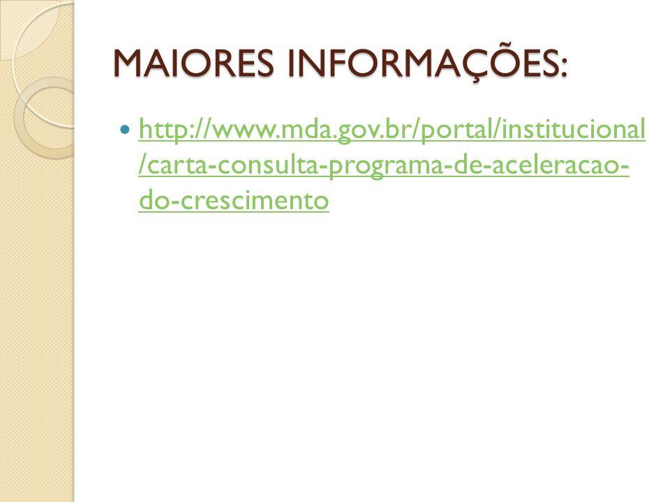 MAIORES INFORMAÇÕES: http://www.mda.gov.br/portal/institucional /carta-consulta-programa-de-aceleracao- do-crescimento.