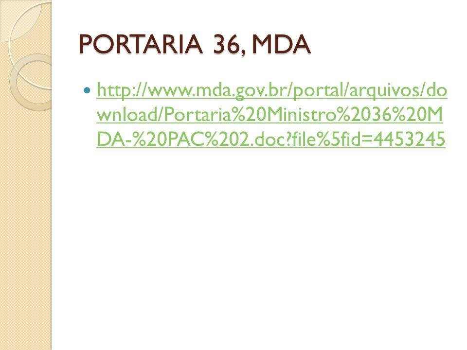PORTARIA 36, MDA http://www.mda.gov.br/portal/arquivos/do wnload/Portaria%20Ministro%2036%20M DA-%20PAC%202.doc file%5fid=4453245.