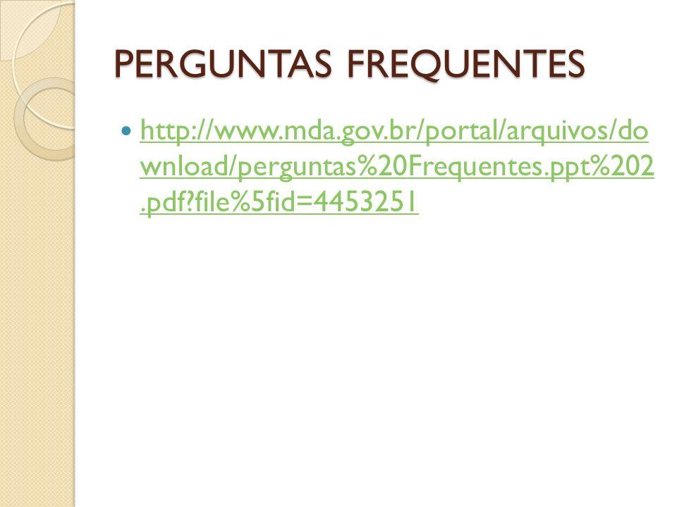 PERGUNTAS FREQUENTES http://www.mda.gov.br/portal/arquivos/do wnload/perguntas%20Frequentes.ppt%202 .pdf file%5fid=4453251.