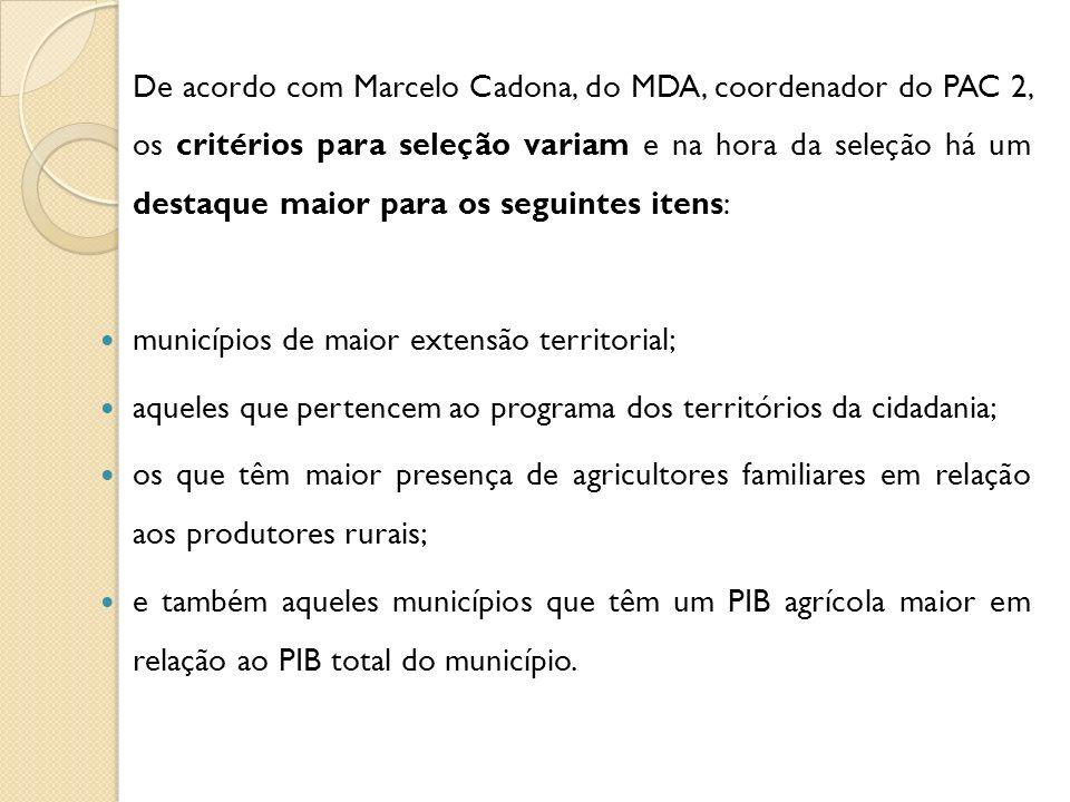 De acordo com Marcelo Cadona, do MDA, coordenador do PAC 2, os critérios para seleção variam e na hora da seleção há um destaque maior para os seguintes itens: