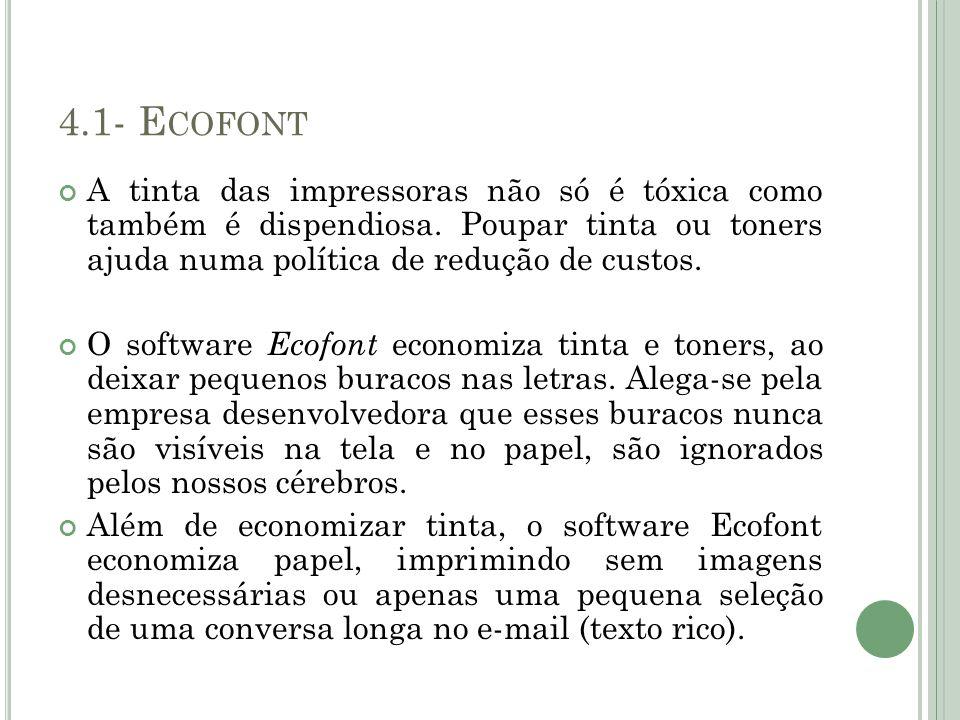 4.1- Ecofont A tinta das impressoras não só é tóxica como também é dispendiosa. Poupar tinta ou toners ajuda numa política de redução de custos.
