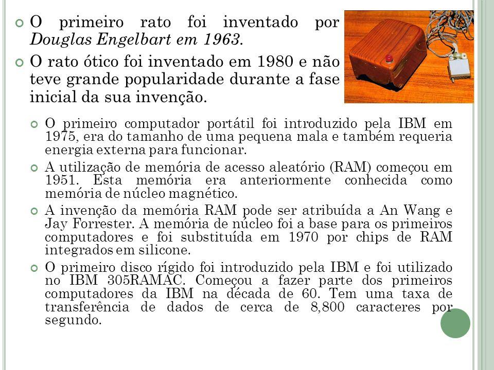 O primeiro rato foi inventado por Douglas Engelbart em 1963.