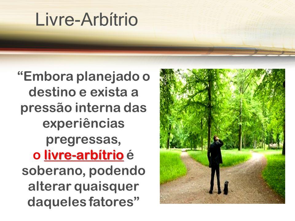 Livre-Arbítrio Embora planejado o destino e exista a pressão interna das experiências pregressas,