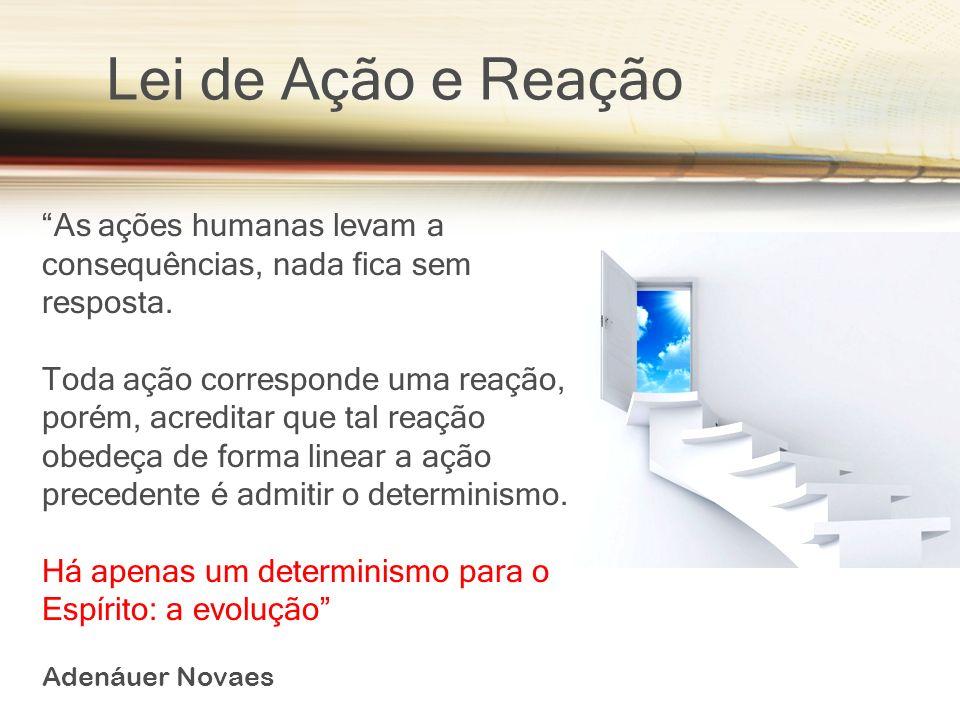 Lei de Ação e Reação As ações humanas levam a consequências, nada fica sem resposta.
