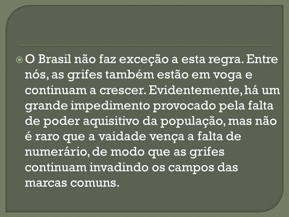 O Brasil não faz exceção a esta regra
