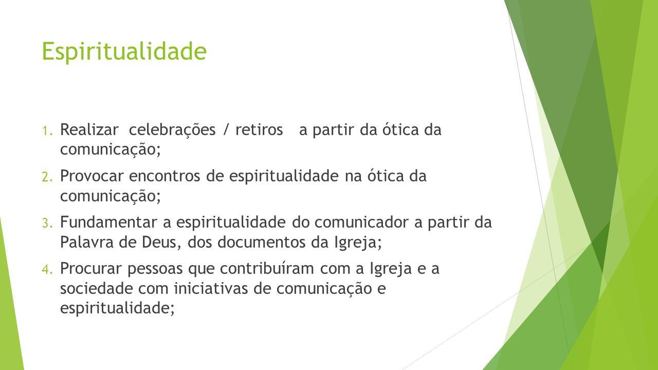 Espiritualidade Realizar celebrações / retiros a partir da ótica da comunicação;