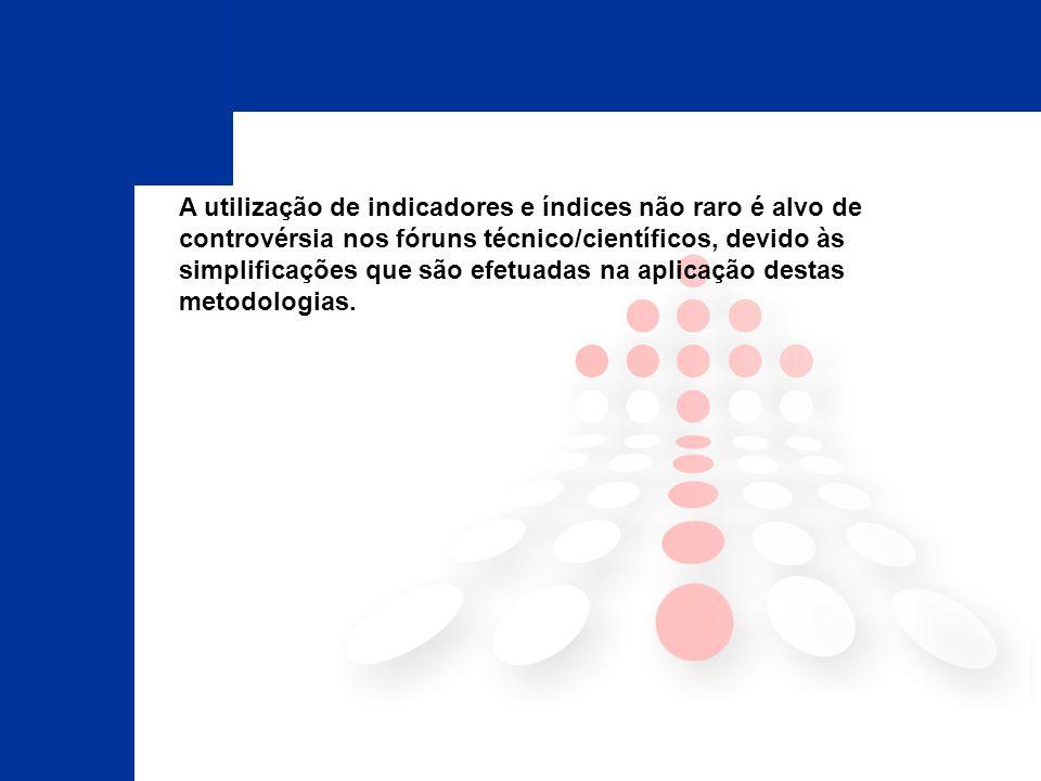 A utilização de indicadores e índices não raro é alvo de controvérsia nos fóruns técnico/científicos, devido às simplificações que são efetuadas na aplicação destas metodologias.