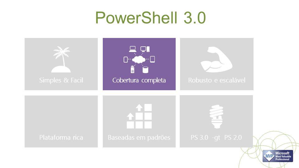PowerShell 3.0 Simples & Facil Cobertura completa Robusto e escalável