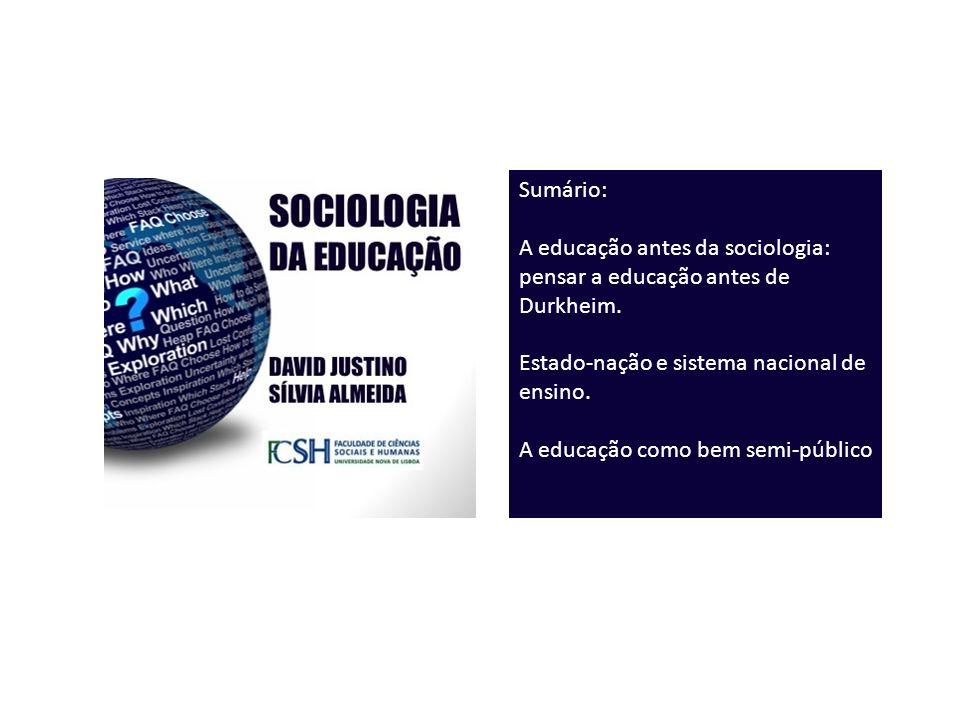 Sumário: A educação antes da sociologia: pensar a educação antes de Durkheim. Estado-nação e sistema nacional de ensino.