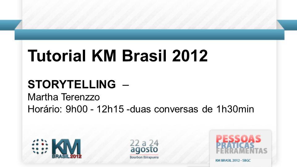 Tutorial KM Brasil 2012 STORYTELLING – Martha Terenzzo
