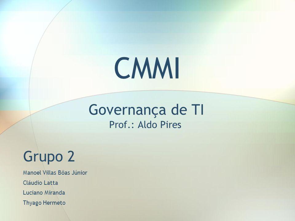 CMMI Governança de TI Grupo 2 Prof.: Aldo Pires