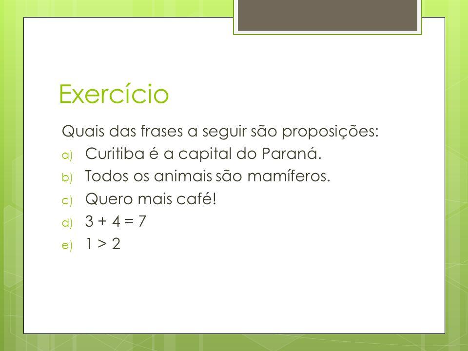 Exercício Quais das frases a seguir são proposições: