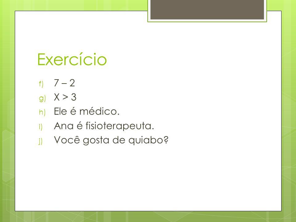Exercício 7 – 2 X > 3 Ele é médico. Ana é fisioterapeuta.