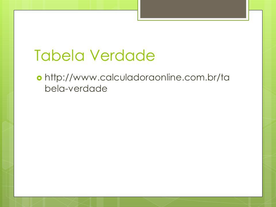 Tabela Verdade http://www.calculadoraonline.com.br/tabela-verdade