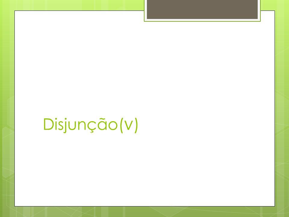 Disjunção(∨)