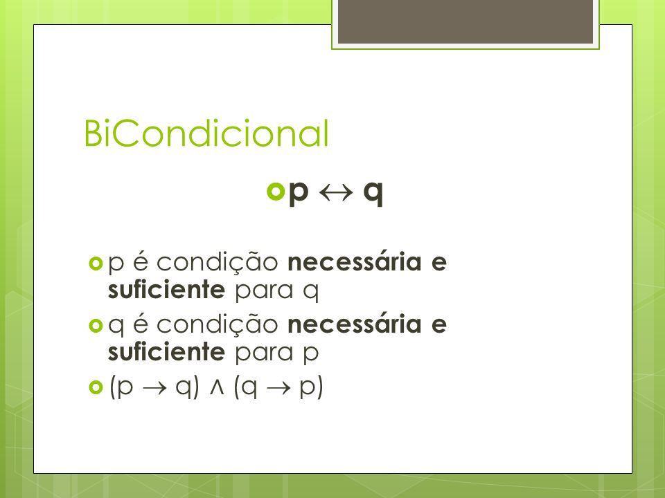 BiCondicional p  q p é condição necessária e suficiente para q