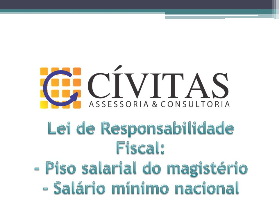 Lei de Responsabilidade Fiscal: - Piso salarial do magistério - Salário mínimo nacional