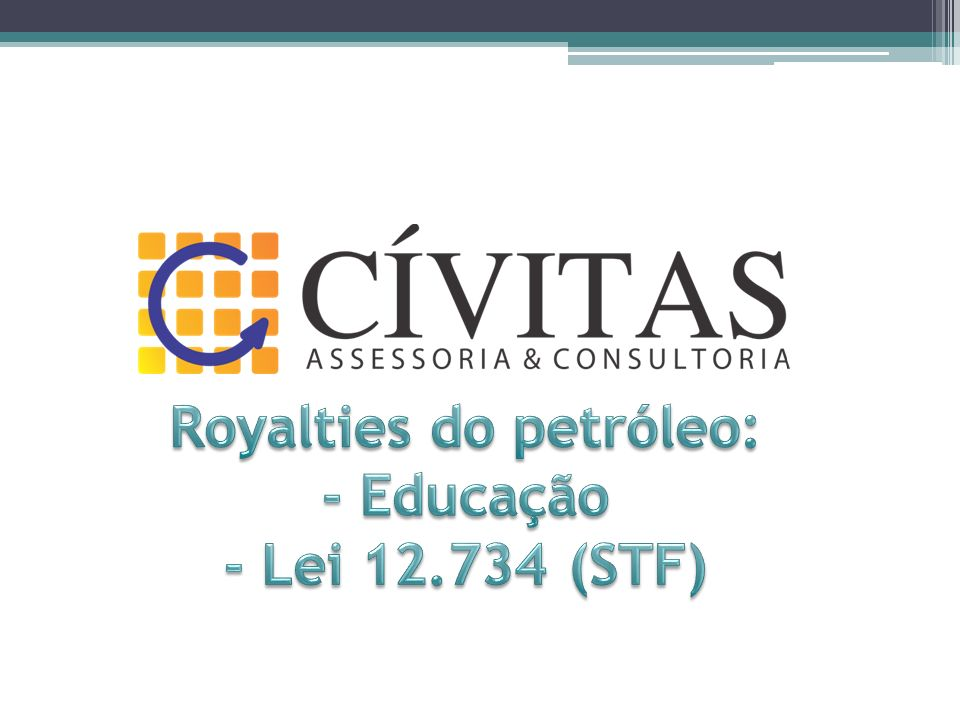 Royalties do petróleo: - Educação - Lei 12.734 (STF)