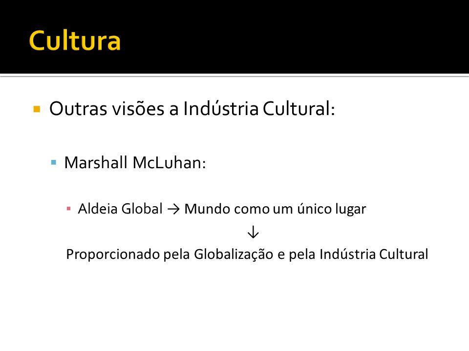 Cultura Outras visões a Indústria Cultural: Marshall McLuhan: