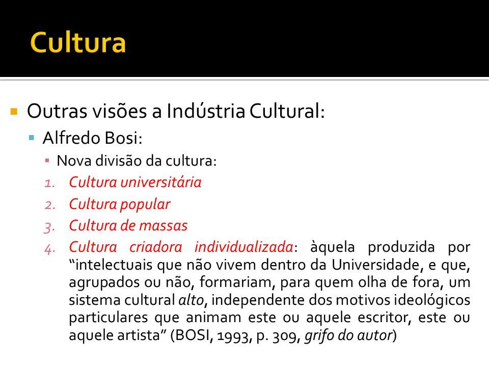 Cultura Outras visões a Indústria Cultural: Alfredo Bosi: