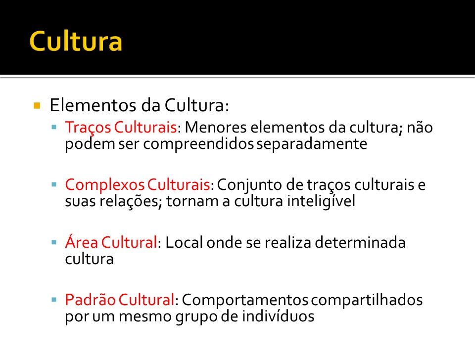 Cultura Elementos da Cultura: