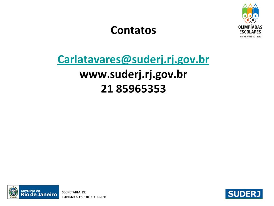 Contatos Carlatavares@suderj. rj. gov. br www. suderj. rj. gov