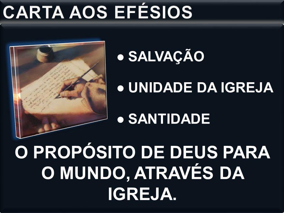 O PROPÓSITO DE DEUS PARA O MUNDO, ATRAVÉS DA IGREJA.