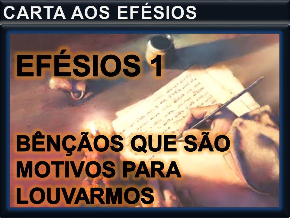 EFÉSIOS 1 BÊNÇÃOS QUE SÃO MOTIVOS PARA LOUVARMOS