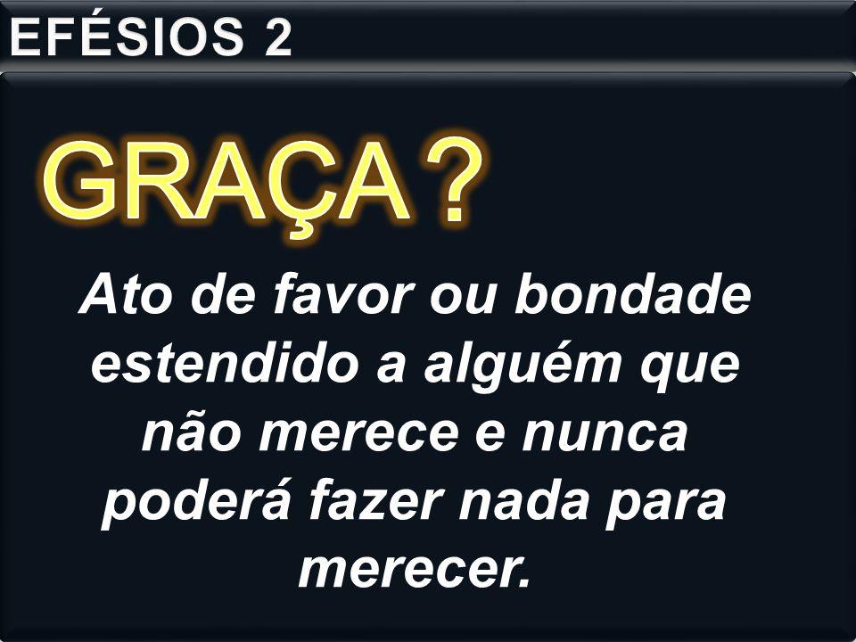 EFÉSIOS 2 . GRAÇA.