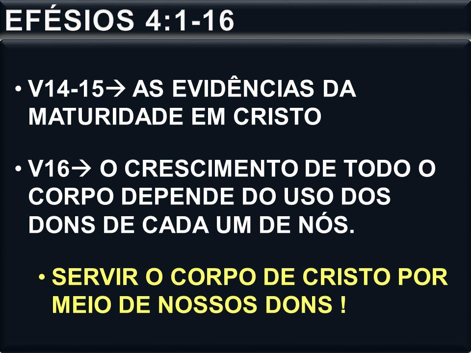 EFÉSIOS 4:1-16 V14-15 AS EVIDÊNCIAS DA MATURIDADE EM CRISTO
