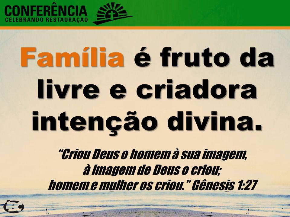 Família é fruto da livre e criadora intenção divina.
