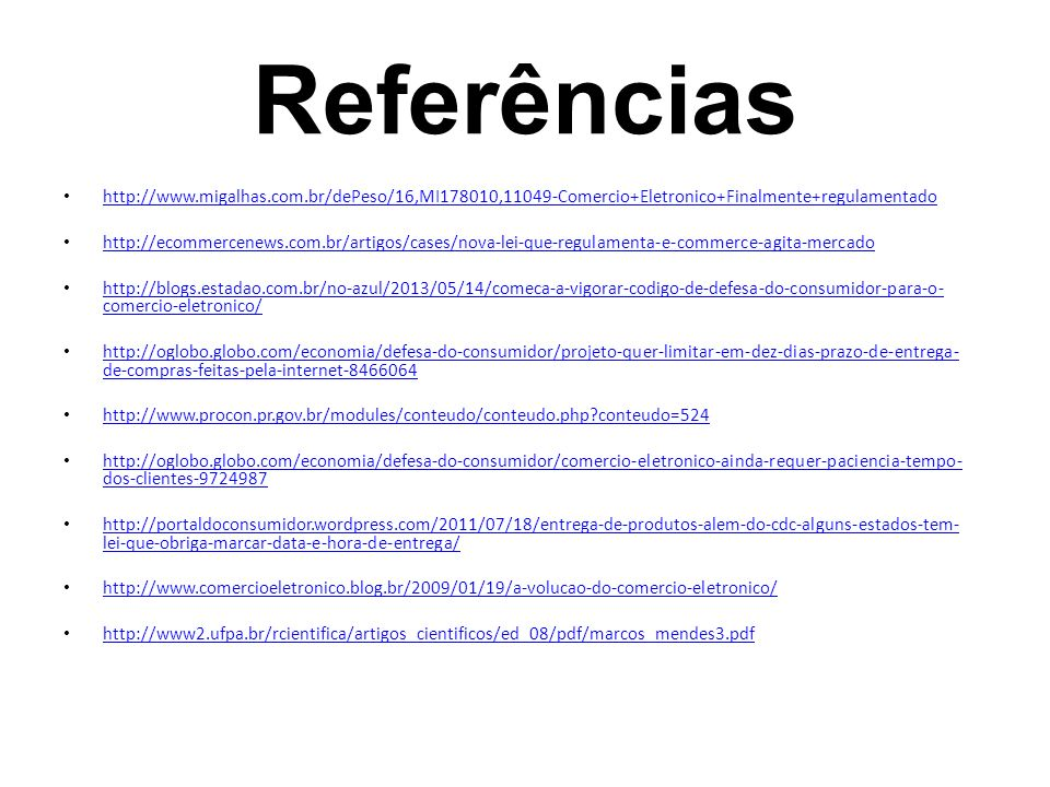 Referências http://www.migalhas.com.br/dePeso/16,MI178010,11049-Comercio+Eletronico+Finalmente+regulamentado.