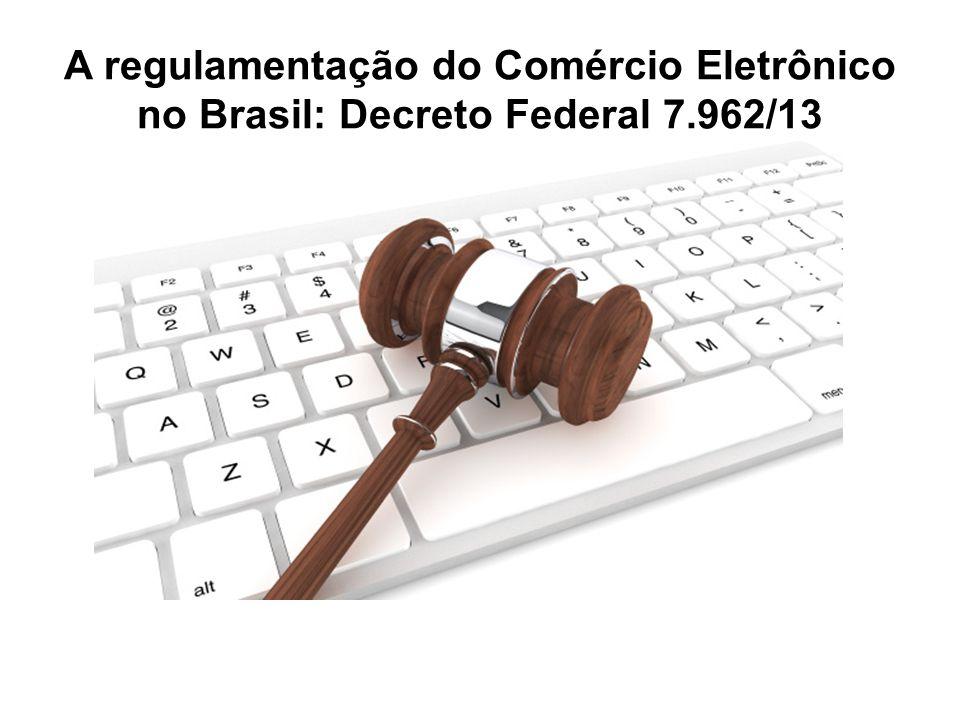 A regulamentação do Comércio Eletrônico no Brasil: Decreto Federal 7