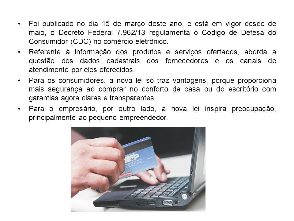 Foi publicado no dia 15 de março deste ano, e está em vigor desde de maio, o Decreto Federal 7.962/13 regulamenta o Código de Defesa do Consumidor (CDC) no comércio eletrônico.